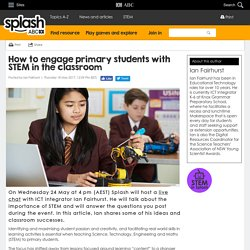 How to engage primary students with STEM in the classroom - Ian Fairhurst - ABC Splash -