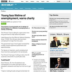 Newsbeat - Young face lifetime of unemployment, warns charity