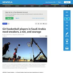 Girl basketball players in Saudi Arabia need sneakers, a net, and courage