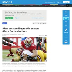 After outstanding rookie season, 49ers' Borland retires