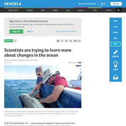 Scientists are trying to learn more about changes in the ocean