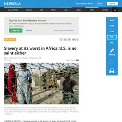 Slavery at its worst in Africa; U.S. is no saint either