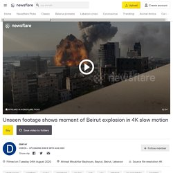 - Unseen footage shows moment of Beirut explosion in 4K slow motion