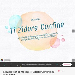 Newsletter complète Ti Zidore Confiné 29 avril 2020 by TicTac972 on Genially