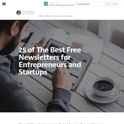 25 of The Best Free Newsletters for Entrepreneurs and Startups — Startups, Wanderlust, and Life Hacking