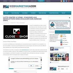 Lutte contre le spam : S'inscrire aux newsletters sans divulguer son adresse email