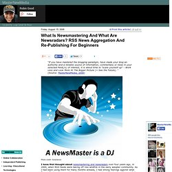 What Is Newsmastering And What Are Newsradars? RSS News Aggregation And Re-Publishing For Beginners