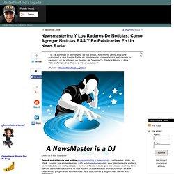 Newsmastering Y Los Radares De Noticias: Como Agregar Noticias RSS Y Re-Publicarlas En Un News Radar