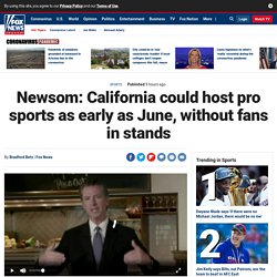 Newsom: California could host pro sports as early as June, without fans in stands