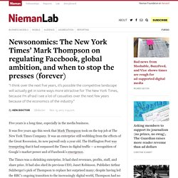 Newsonomics: The New York Times' Mark Thompson on regulating Facebook, global ambition, and when to stop the presses (forever)