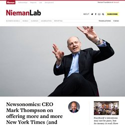 Newsonomics: CEO Mark Thompson on offering more and more New York Times (and charging more for it)