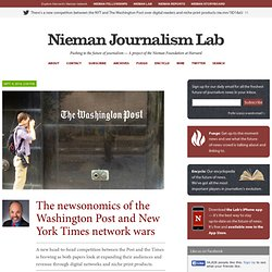The newsonomics of the Washington Post and New York Times network wars