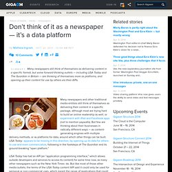 Don't think of it as a newspaper — it's a data platform