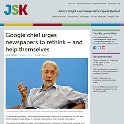 JSKJohn S. Knight Journalism Fellowships at Stanford » Google chief urges newspapers to rethink – and help themselves