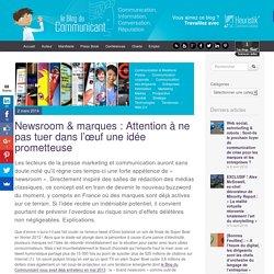 Newsroom & marques : Attention à ne pas tuer dans l'œuf une idée prometteuse