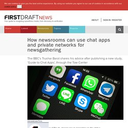 » How newsrooms can use chat apps and private networks for newsgatheringfirstdraftnews.com- How newsrooms can use chat apps and private networks for newsgathering