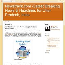 Newstrack.com -Latest Breaking News & Headlines for Uttar Pradesh, India: How Popular Are News Portals And Apps For Latest Breaking News
