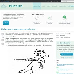 newtonian mechanics - The best way in which a man can pull a train - Physics Stack Exchange