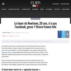 Le tueur de Newtown, 20ans, n'a pas Facebook, suspect? Bravo France Info