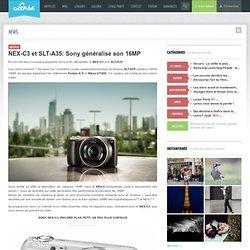 NEX-C3 et SLT-A35: Sony généralise son 16MP