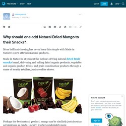 Why should one add Natural Dried Mango to their Snacks?