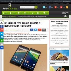Les Nexus 6P et 5X auront Android 7.1 Nougat d'ici la fin du mois
