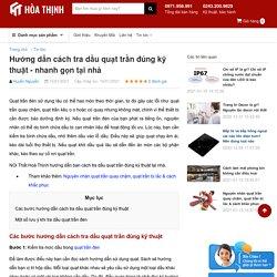 Hướng dẫn cách tra dầu quạt trần đúng kỹ thuật - nhanh gọn tại nhà