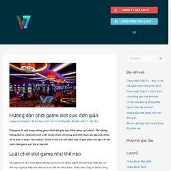 Hướng dẫn chơi game slot cực đơn giản - Thông tin tổng hợp nhà cái V7