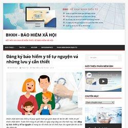 Đăng ký bảo hiểm y tế tự nguyện và những lưu ý cần thiết