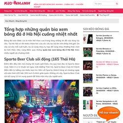 Tổng hợp những quán bia xem bóng đá ở Hà Nội cuồng nhiệt nhất