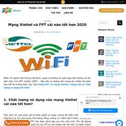 Mạng Viettel và FPT cái nào tốt hơn 2020