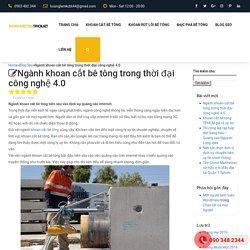Ngành khoan cắt bê tông trong thời đại công nghệ 4.0sắt thép xây dụng