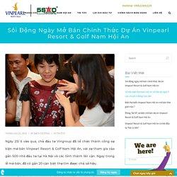 Sôi động ngày mở bán chính thức dự án Vinpearl Resort & Golf Nam Hội An