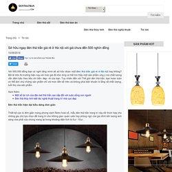 Sở hữu ngay đèn thả trần giá rẻ ở Hà nội với giá chưa đến 500 nghìn đồng