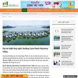 Dự án biệt thự nghỉ dưỡng Cam Ranh Mystery Villas - Sàn giao dịch BĐS Hưng Thịnh