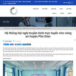 Dự án hội nghị truyền hình cho CA huyện Phú Giáo