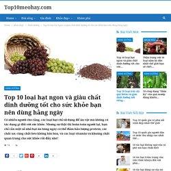 Top 10 loại hạt ngon và giàu chất dinh dưỡng tốt cho sức khỏe bạn nên dùng hằng ngày - Top10meohay.com