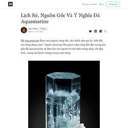 Lịch Sử, Nguồn Gốc Và Ý Nghĩa Đá Aquamarine - Nam Khánh - Medium
