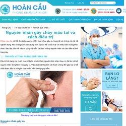 Nguyên nhân gây chảy máu tai và cách điều trị