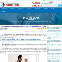 TƯ VẤN Bệnh Nam Khoa Online MIỄN PHÍ với BÁC SĨ NAM KHOA giỏi