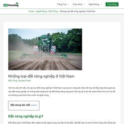 Những loại đất nông nghiệp ở Việt Nam - AZ Farming