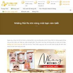Những Rủi Ro khi nâng mũi bạn nên biết - Thẩm mỹ viện Tuấn Linh