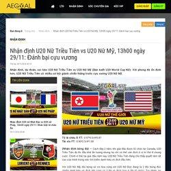 Nhận định U20 Nữ Triều Tiên vs U20 Nữ Mỹ, 13h00 ngày 29/11: Đánh bại cựu vương