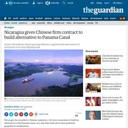 Nicaragua gives Chinese firm contract to build alternative to Panama Canal