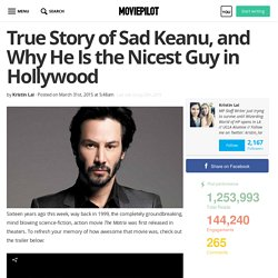 True Story of Sad Keanu, and Why He Is the Nicest Guy in Hollywood