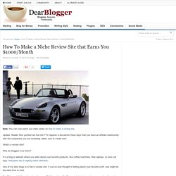 How to Make a Niche Review Site that Earns You $1000/Month - Dear Blogger
