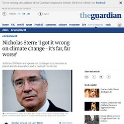 Nicholas Stern: 'I got it wrong on climate change – it's far, far worse' | Environment | The Observer