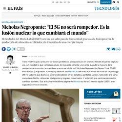 """Nicholas Negroponte: """"El 5G no será rompedor. Es la fusión nuclear lo que cambiará el mundo"""""""