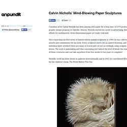 Calvin Nicholls' Mind-Blowing Paper Sculptures