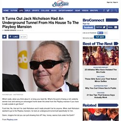 It Turns Out Jack Nicholson Had An Underground Tunnel From His House To The Playboy Mansion